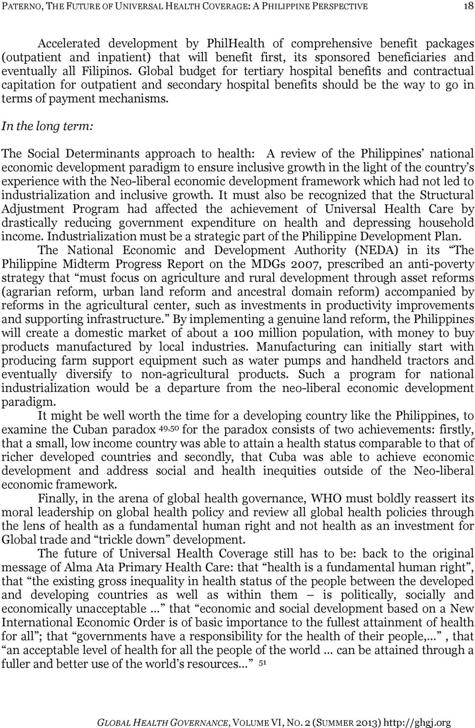 In the long term: The Social Determinants approach to health: A review of the Philippines national economic development paradigm to ensure inclusive growth in the light of the country s experience
