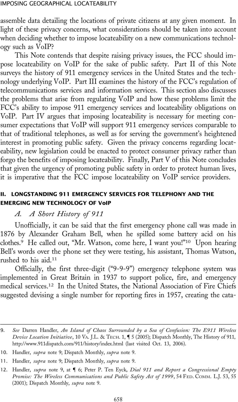 This Note contends that despite raising privacy issues, the FCC should impose locateability on VoIP for the sake of public safety.