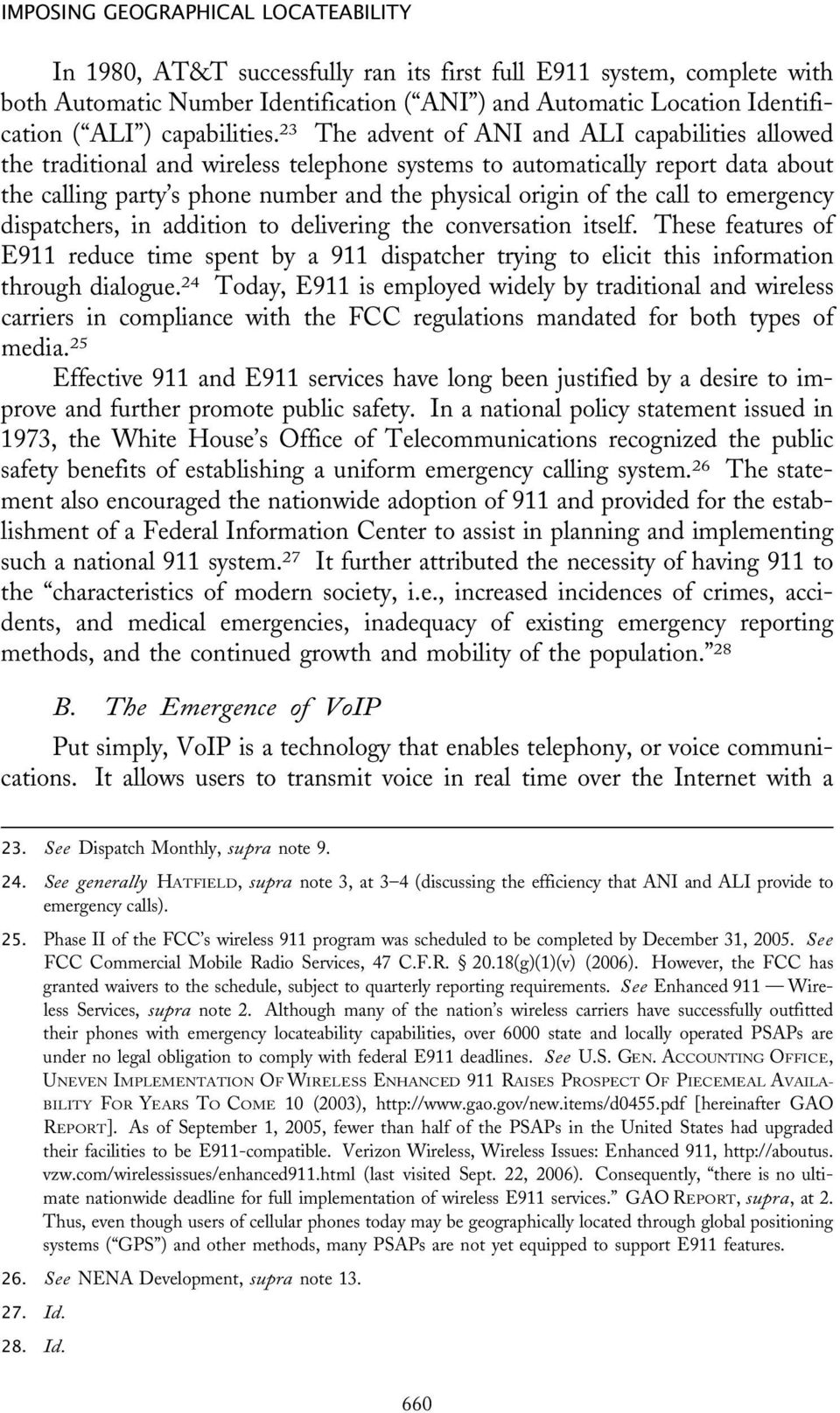 23 The advent of ANI and ALI capabilities allowed the traditional and wireless telephone systems to automatically report data about the calling party s phone number and the physical origin of the