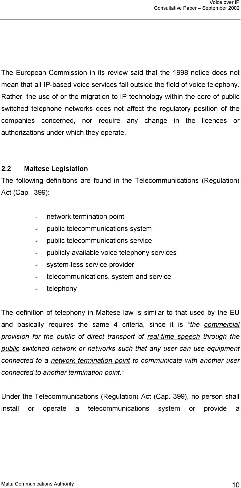 in the licences or authorizations under which they operate. 2.2 Maltese Legislation The following definitions are found in the Telecommunications (Regulation) Act (Cap.