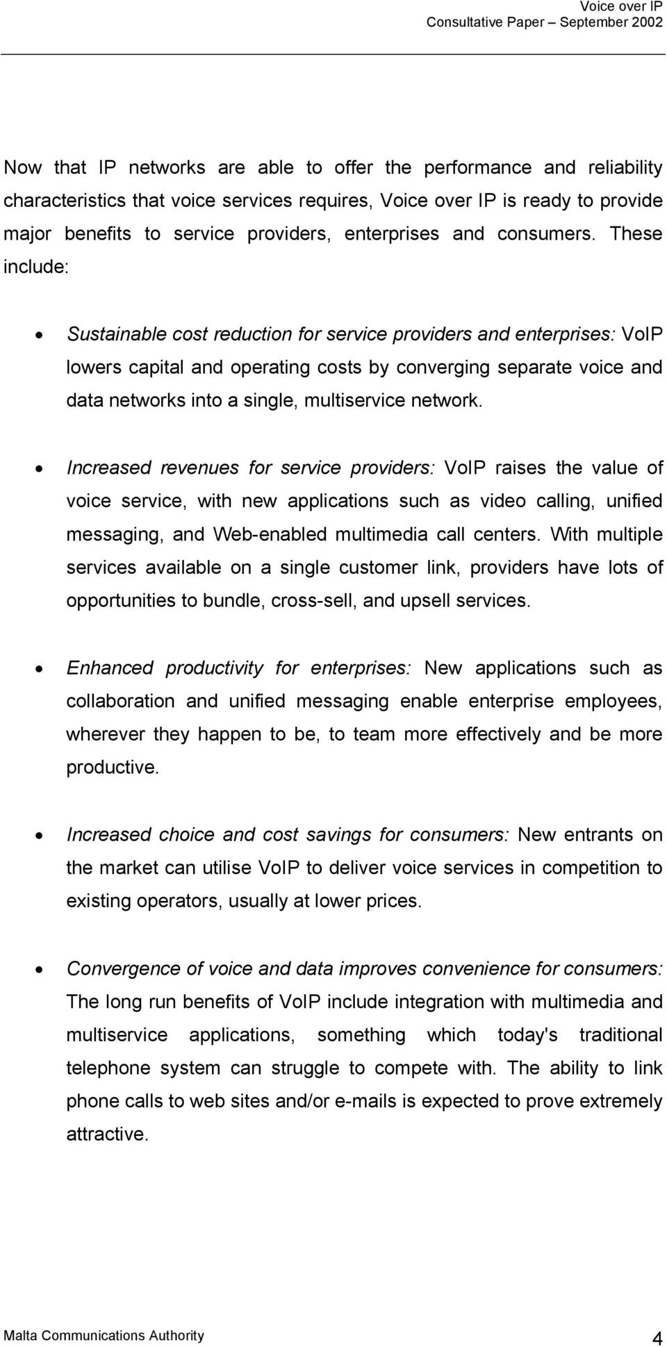 These include: Sustainable cost reduction for service providers and enterprises: VoIP lowers capital and operating costs by converging separate voice and data networks into a single, multiservice