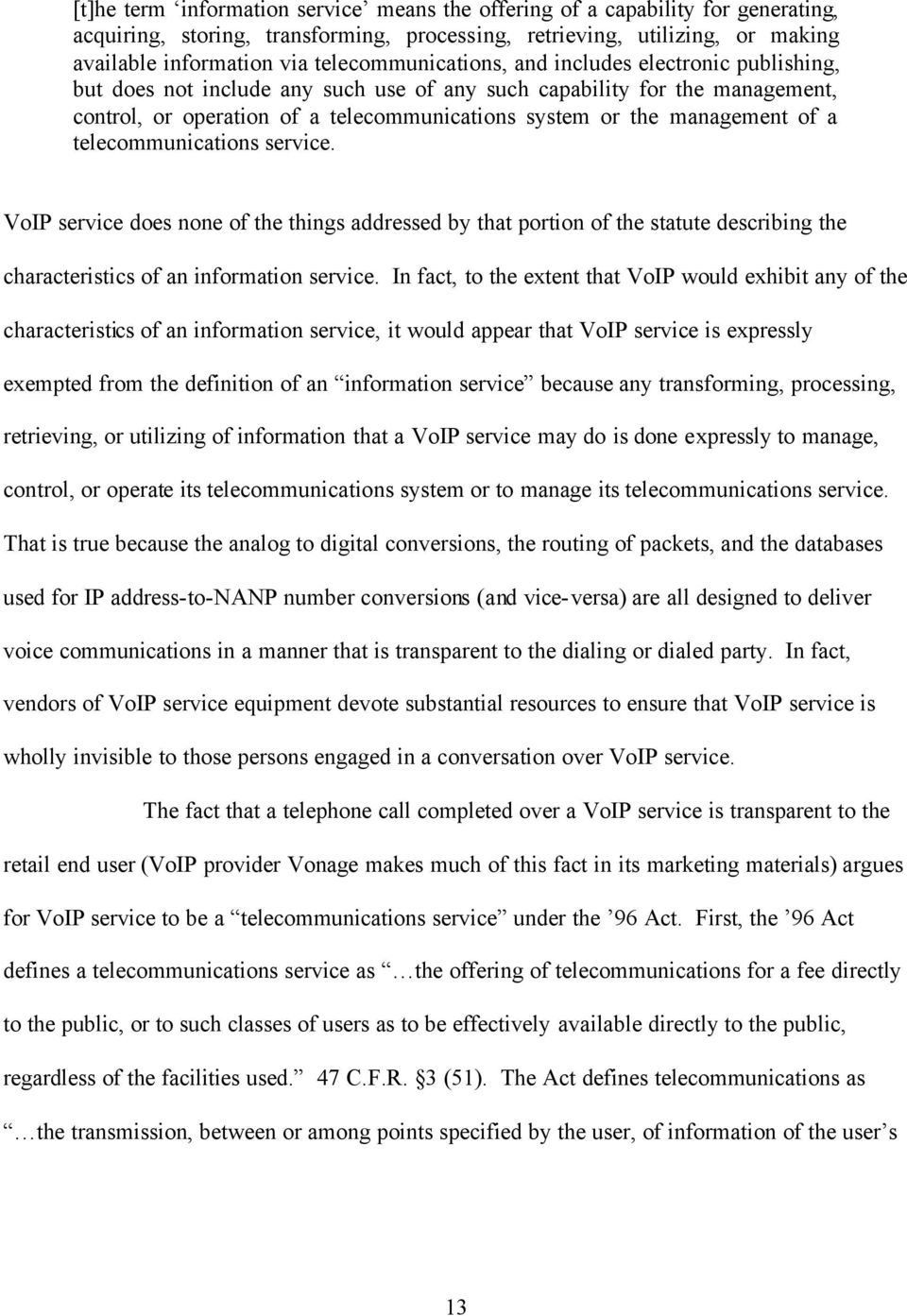 management of a telecommunications service. VoIP service does none of the things addressed by that portion of the statute describing the characteristics of an information service.