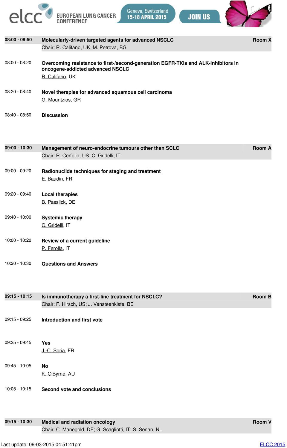 Califano, UK 08:0-08:0 Novel therapies for advanced squamous cell carcinoma G. Mountzios, GR 08:0-08:0 Discussion 09:00-0:0 Management of neuro-endocrine tumours other than SCLC Room A Chair: R.