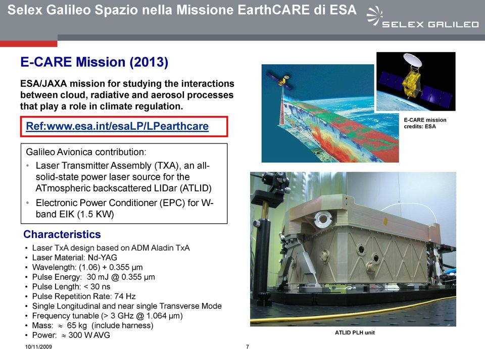 int/esaLP/LPearthcare E-CARE mission credits: ESA Galileo Avionica contribution: Laser Transmitter Assembly (TXA), an allsolid-state power laser source for the ATmospheric backscattered LIDar (ATLID)