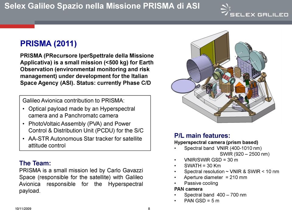 Status: currently Phase C/D Galileo Avionica contribution to PRISMA: Optical payload made by an Hyperspectral camera and a Panchromatc camera PhotoVoltaic Assembly (PVA) and Power Control &