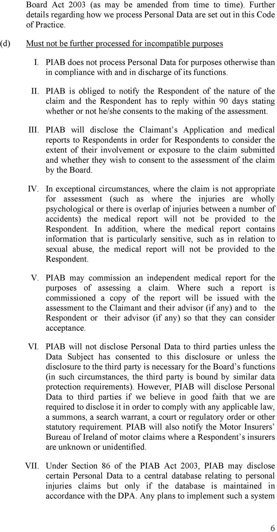 PIAB is obliged to notify the Respondent of the nature of the claim and the Respondent has to reply within 90 days stating whether or not he/she consents to the making of the assessment. III.