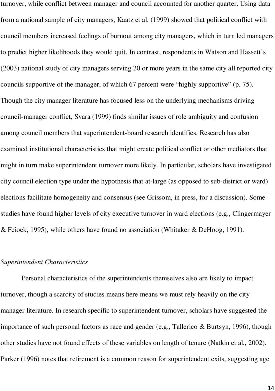 In contrast, respondents in Watson and Hassett s (2003) national study of city managers serving 20 or more years in the same city all reported city councils supportive of the manager, of which 67