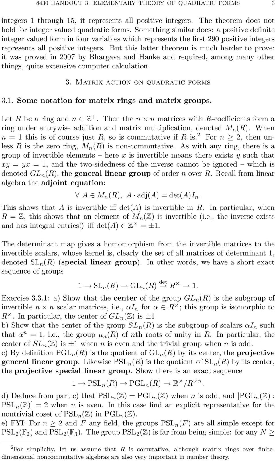 But this latter theorem is much harder to prove: it was proved in 2007 by Bhargava and Hanke and required, among many other things, quite extensive computer calculation. 3.