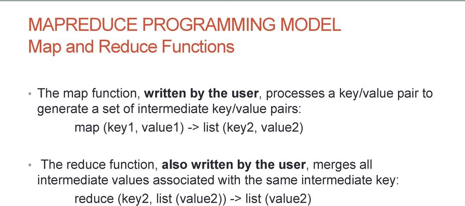 (key2, value2) The reduce function, also written by the user, merges all intermediate