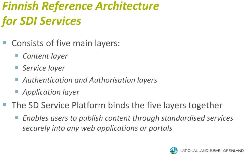 layer The SD Service Platform binds the five layers together Enables users to