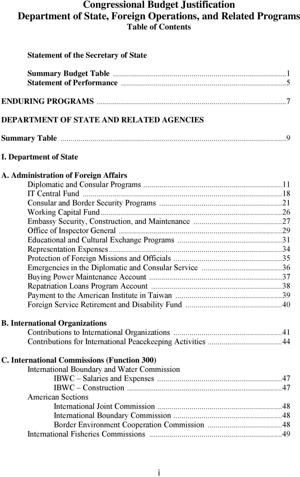 .. 11 IT Central Fund... 18 Consular and Border Security Programs... 21 Working Capital Fund... 26 Embassy Security, Construction, and Maintenance... 27 Office of Inspector General.