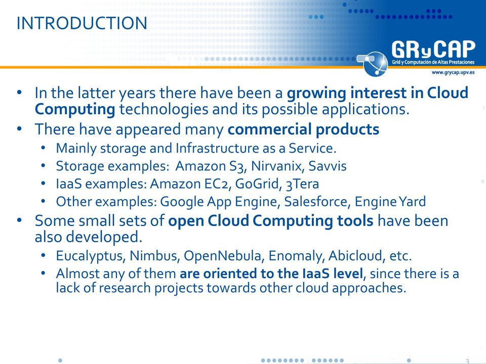Storage examples: Amazon S3, Nirvanix, Savvis IaaS examples: Amazon EC2, GoGrid, 3Tera Other examples: Google App Engine, Salesforce, Engine Yard Some small