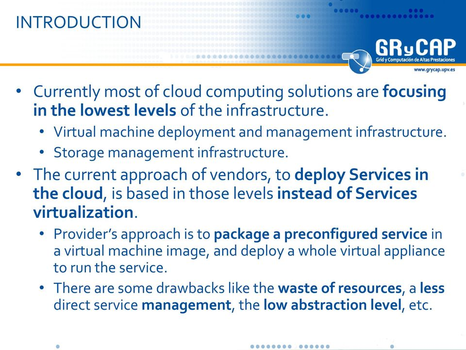 The current approach of vendors, to deploy Services in the cloud, is based in those levels instead of Services virtualization.