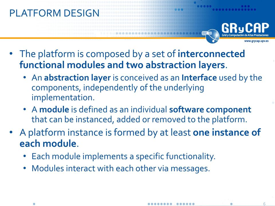 A module is defined as an individual software component that can be instanced, added or removed to the platform.