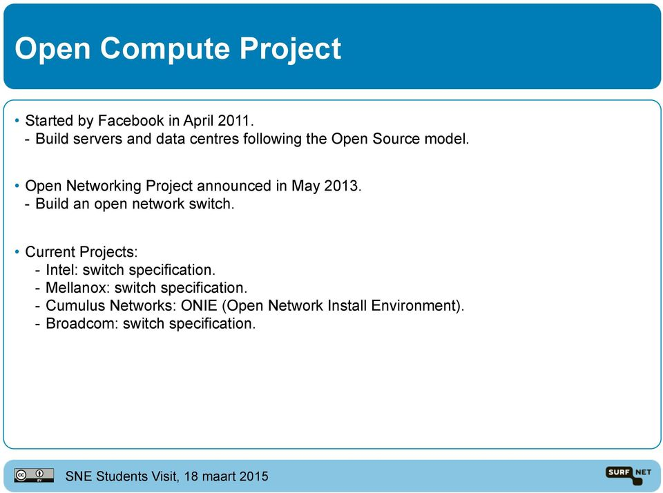 Open Networking Project announced in May 2013. - Build an open network switch.