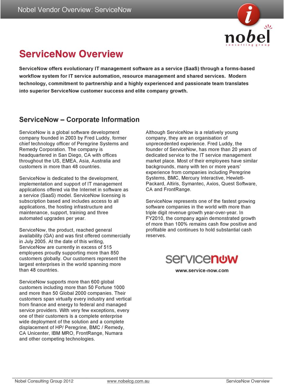 ServiceNow Corporate Information ServiceNow is a global software development company founded in 2003 by Fred Luddy, former chief technology officer of Peregrine Systems and Remedy Corporation.