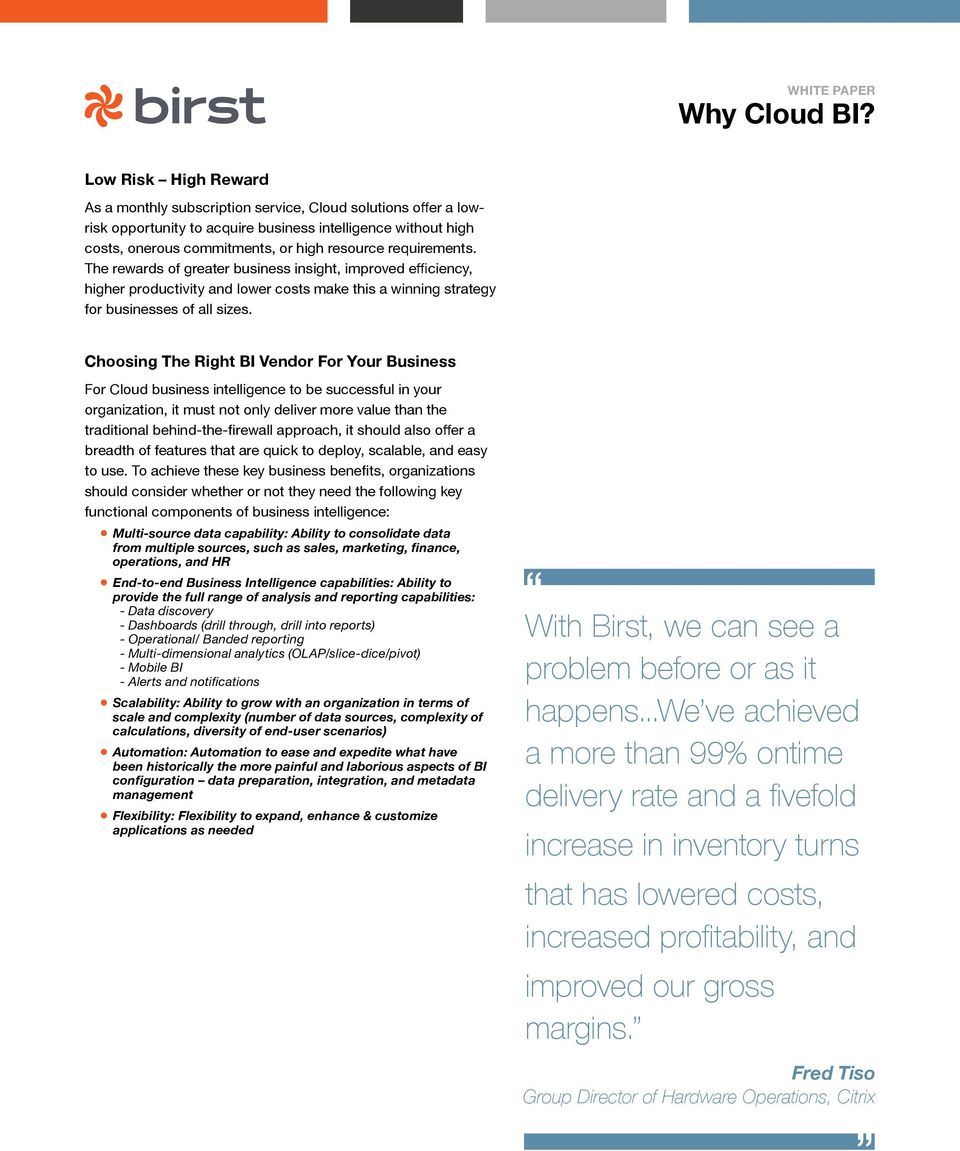 Choosing The Right BI Vendor For Your Business For Cloud business intelligence to be successful in your organization, it must not only deliver more value than the traditional behind-the-firewall