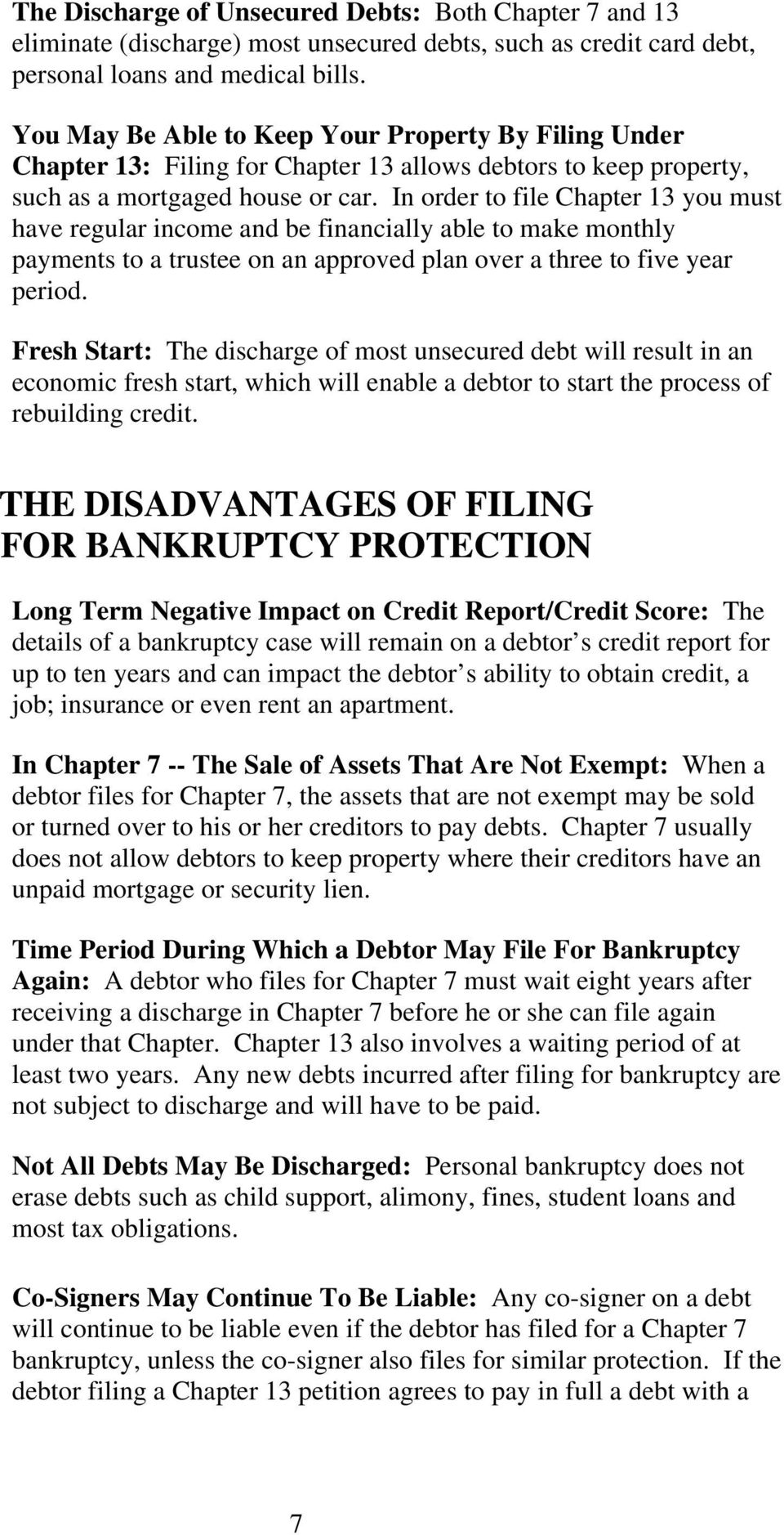 In order to file Chapter 13 you must have regular income and be financially able to make monthly payments to a trustee on an approved plan over a three to five year period.