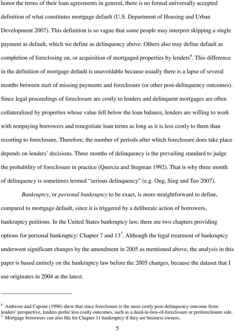 Ohers also may define defaul as compleion of foreclosing on, or acquisiion of morgaged properies by lenders 6.