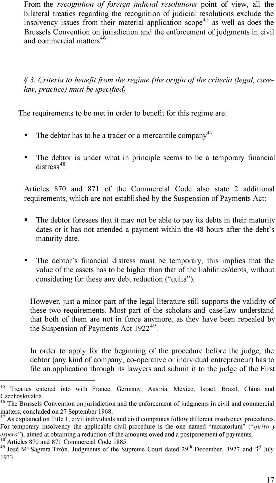 Criteria to benefit from the regime (the origin of the criteria (legal, caselaw, practice) must be specified) The requirements to be met in order to benefit for this regime are: The debtor has to be