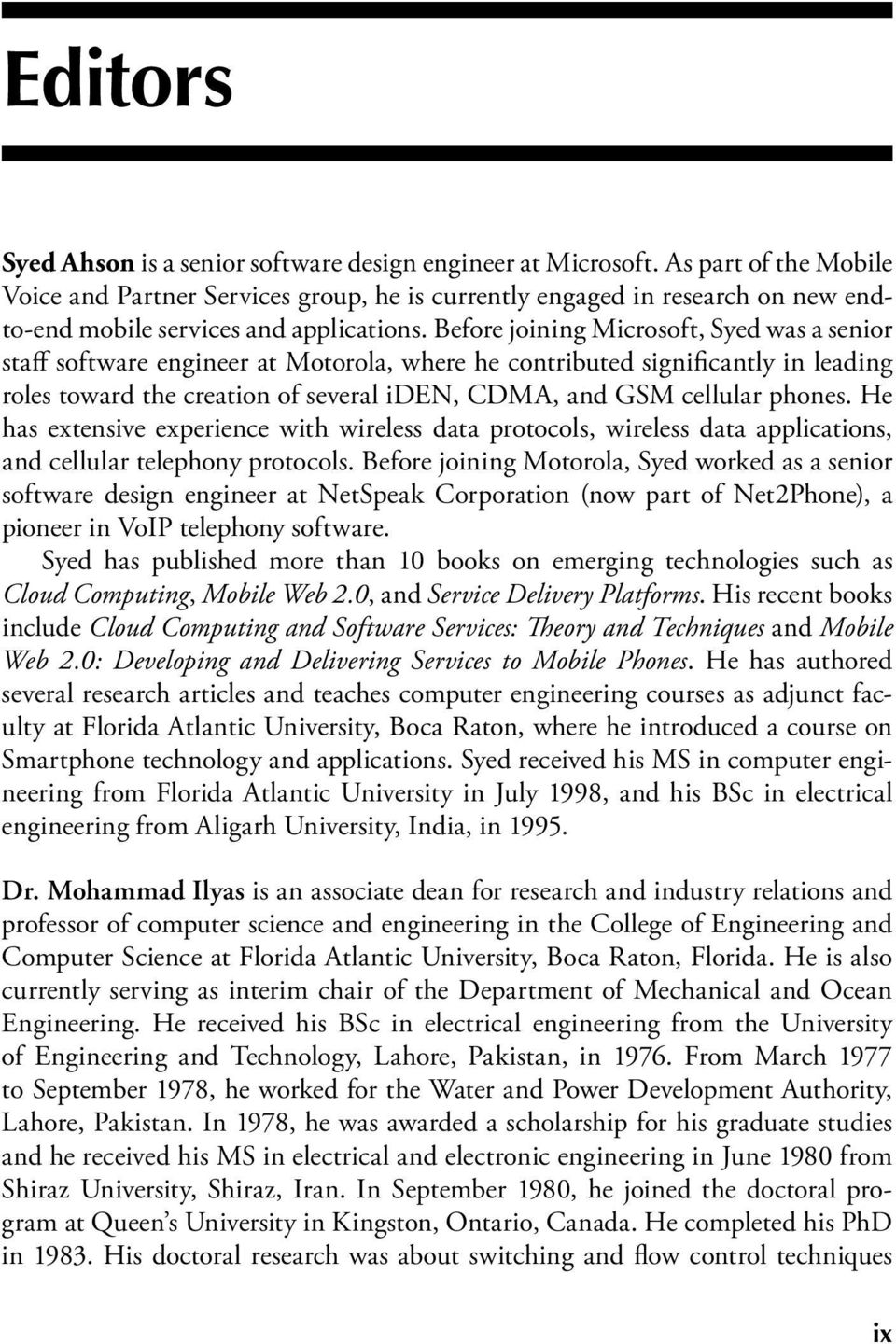 Before joining Microsoft, Syed was a senior staff software engineer at Motorola, where he contributed significantly in leading roles toward the creation of several iden, CDMA, and GSM cellular phones.