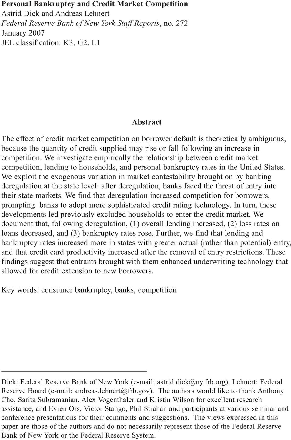 fall following an increase in competition. We investigate empirically the relationship between credit market competition, lending to households, and personal bankruptcy rates in the United States.