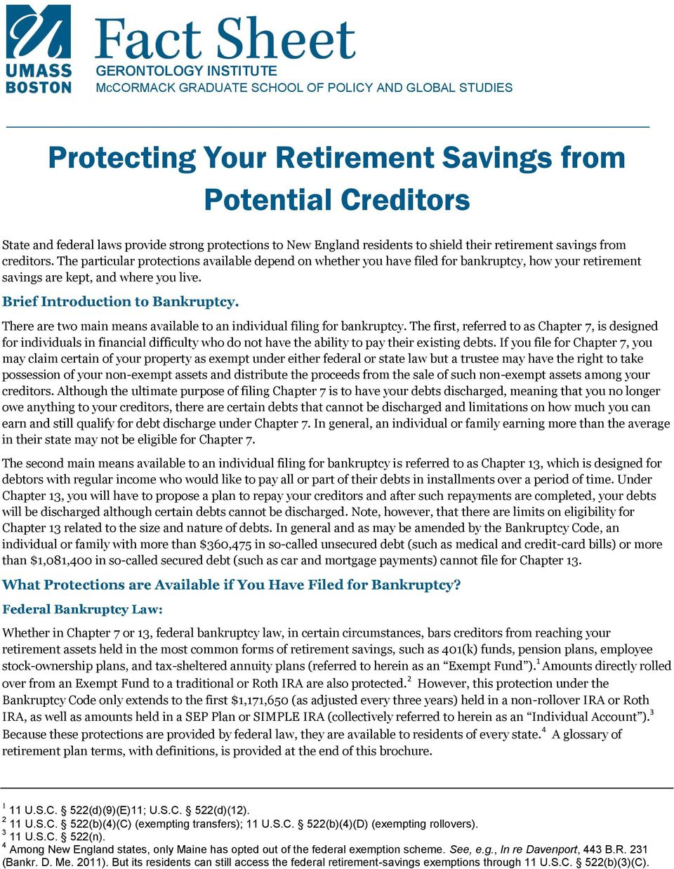 The particular protections available depend on whether you have filed for bankruptcy, how your retirement savings are kept, and where you live. Brief Introduction to Bankruptcy.
