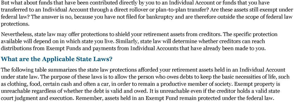 Nevertheless, state law may offer protections to shield your retirement assets from creditors. The specific protection available will depend on in which state you live.