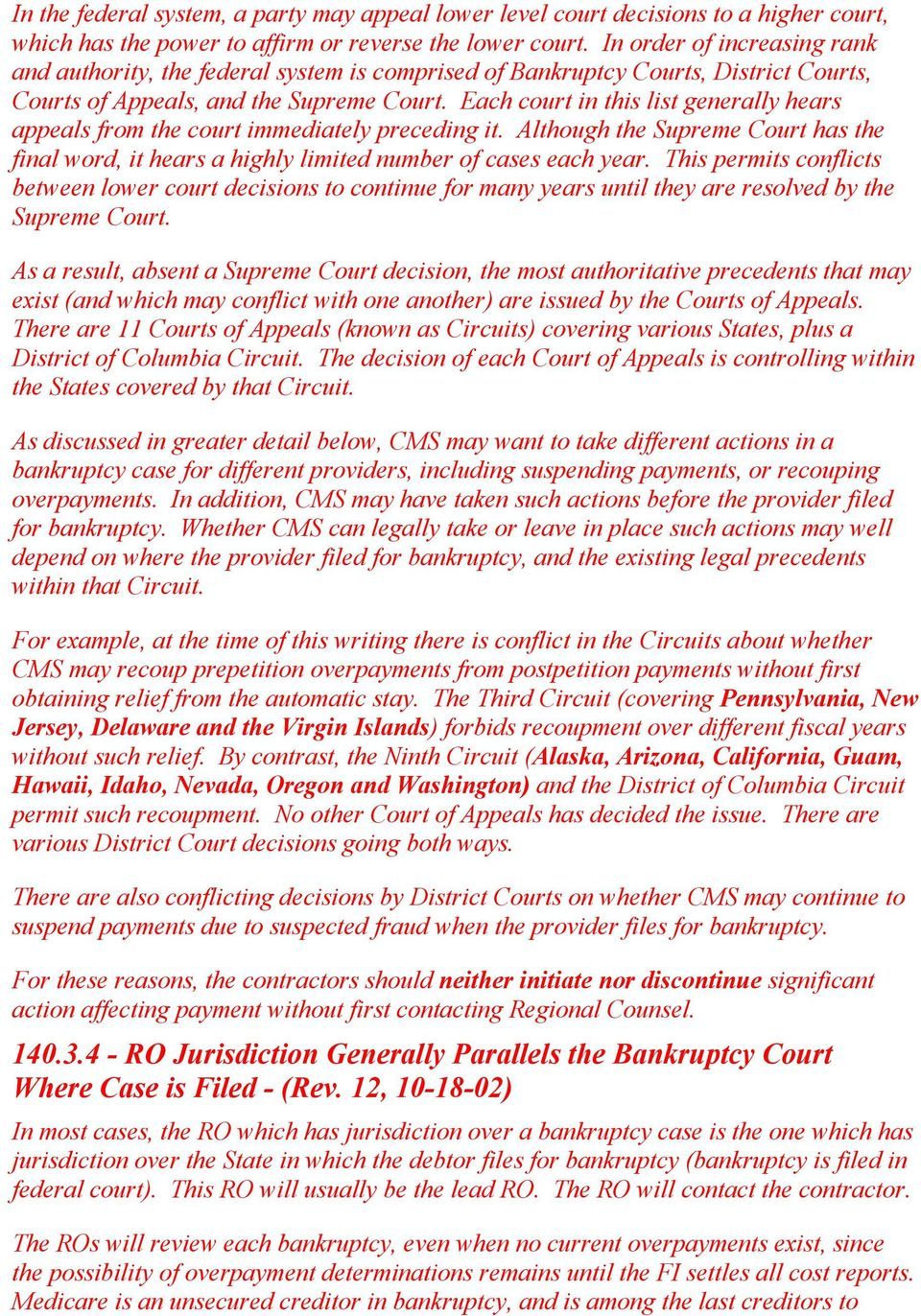 Each court in this list generally hears appeals from the court immediately preceding it. Although the Supreme Court has the final word, it hears a highly limited number of cases each year.