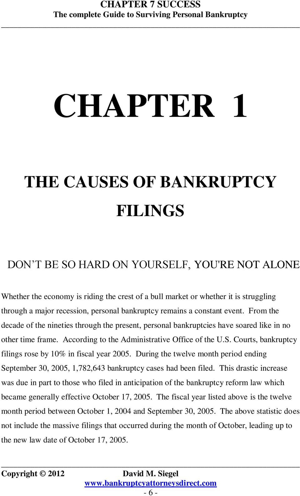 According to the Administrative Office of the U.S. Courts, bankruptcy filings rose by 10% in fiscal year 2005.