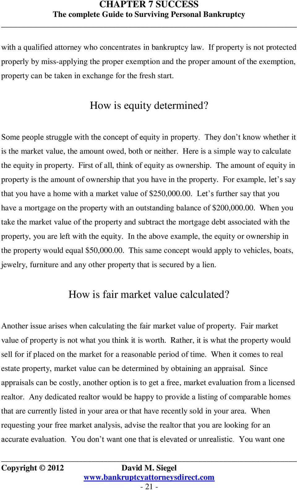 Some people struggle with the concept of equity in property. They don t know whether it is the market value, the amount owed, both or neither. Here is a simple way to calculate the equity in property.