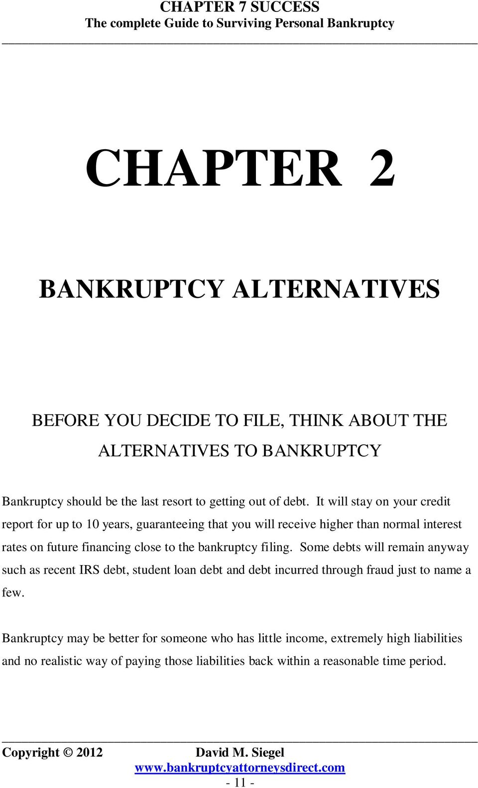 the bankruptcy filing. Some debts will remain anyway such as recent IRS debt, student loan debt and debt incurred through fraud just to name a few.