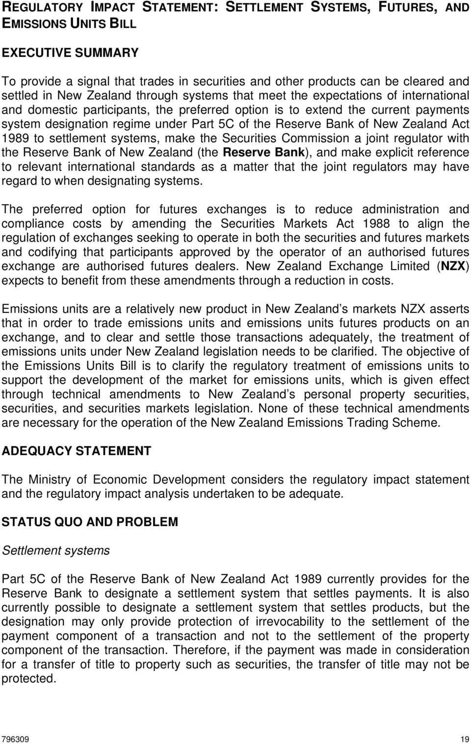 Reserve Bank of New Zealand Act 1989 to settlement systems, make the Securities Commission a joint regulator with the Reserve Bank of New Zealand (the Reserve Bank), and make explicit reference to