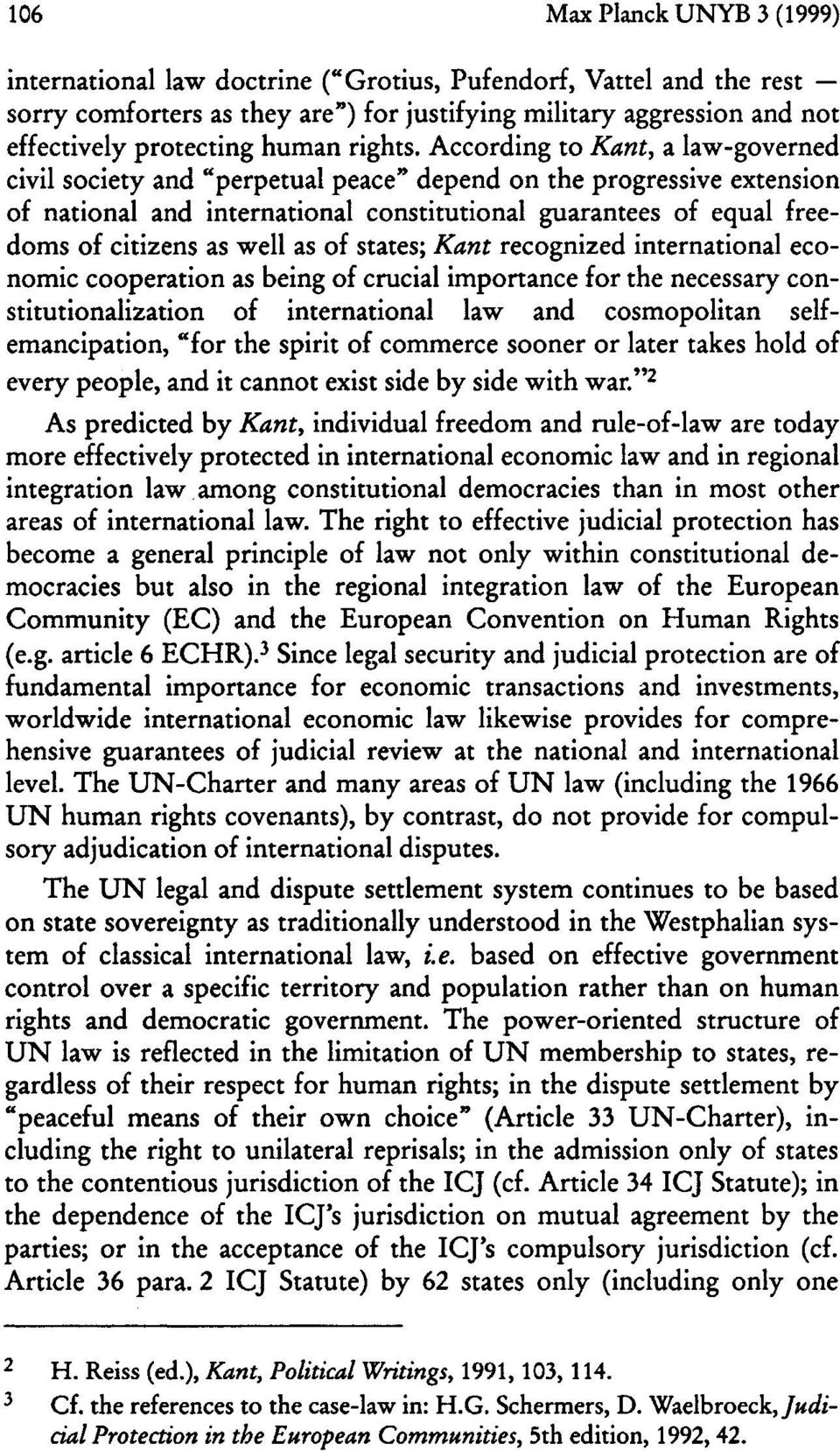 "According to Kant, a law-governed civil society and ""perpetual peace"" depend on the progressive extension of national and international constitutional guarantees of equal freedoms of citizens as well"