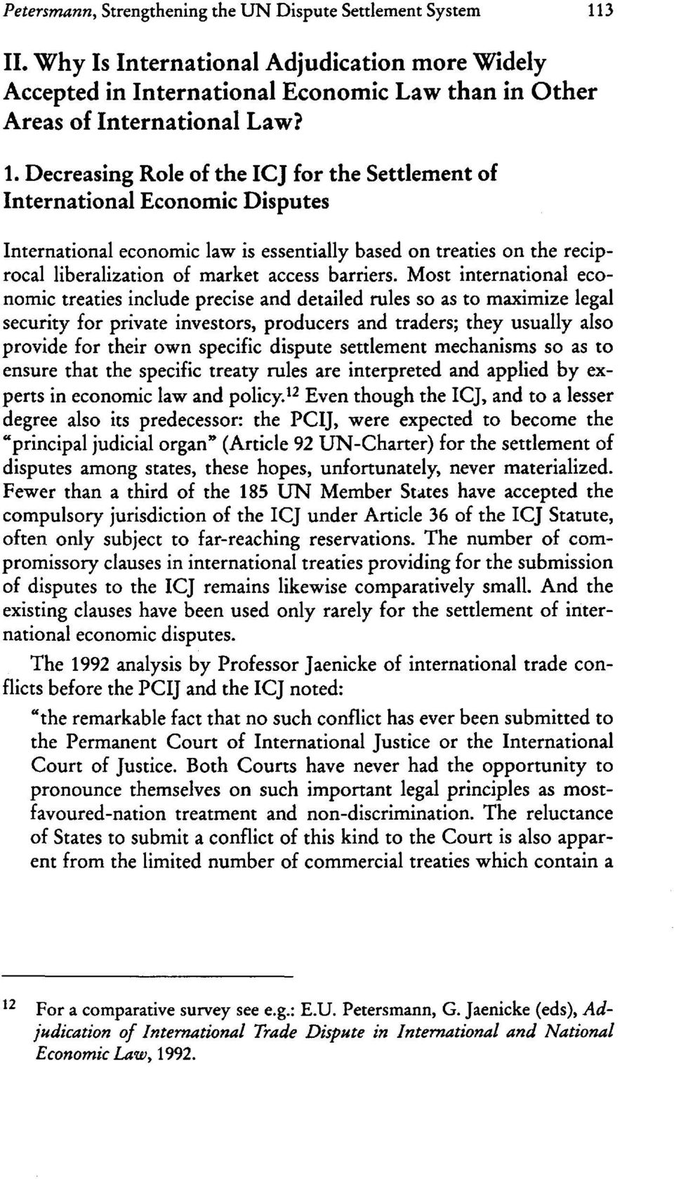 Decreasing Role of the ICJ for the Settlement of International Economic Disputes International economic law is essentially based on treaties on the reciprocal liberalization of market access barriers.