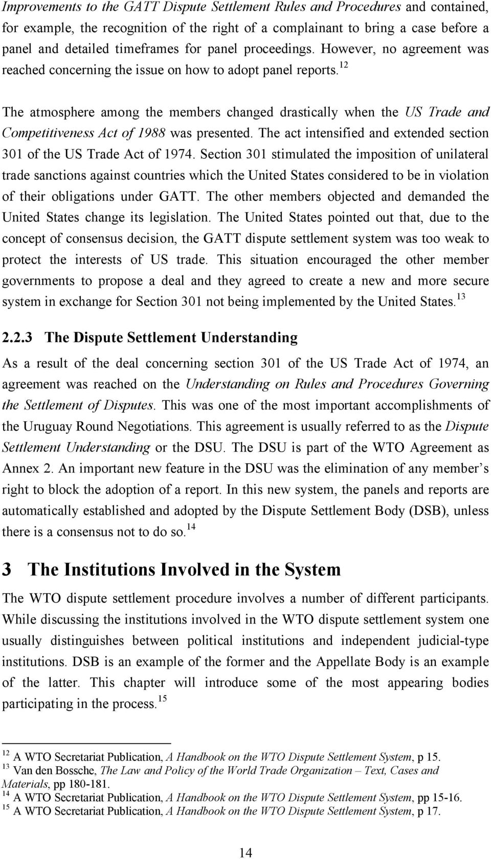 12 The atmosphere among the members changed drastically when the US Trade and Competitiveness Act of 1988 was presented. The act intensified and extended section 301 of the US Trade Act of 1974.