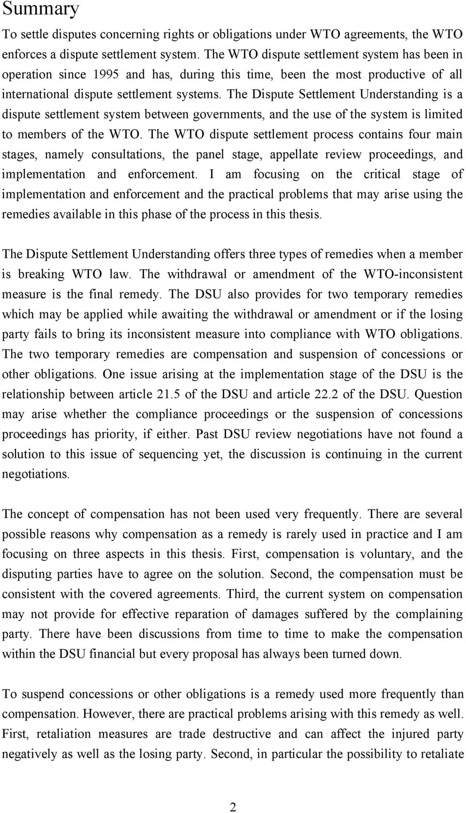 The Dispute Settlement Understanding is a dispute settlement system between governments, and the use of the system is limited to members of the WTO.