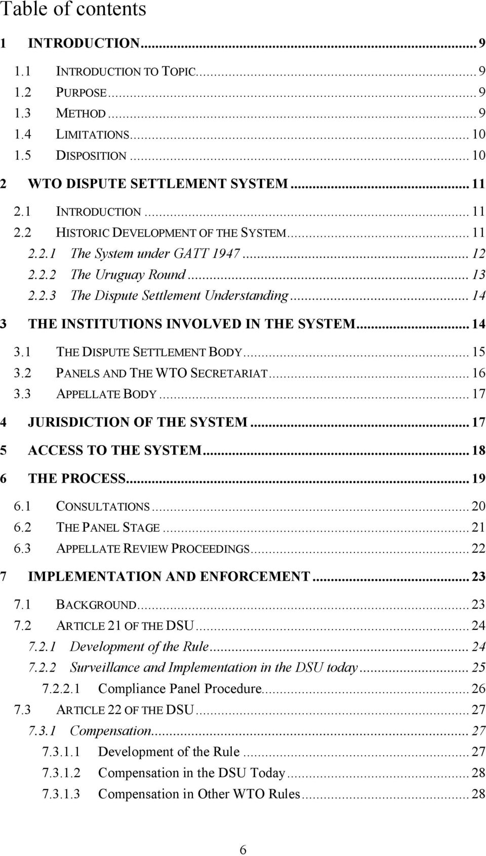 .. 14 3 THE INSTITUTIONS INVOLVED IN THE SYSTEM... 14 3.1 THE DISPUTE SETTLEMENT BODY... 15 3.2 PANELS AND THE WTO SECRETARIAT... 16 3.3 APPELLATE BODY... 17 4 JURISDICTION OF THE SYSTEM.