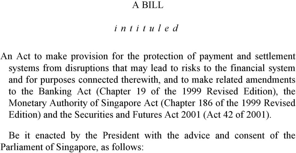 of the 1999 Revised Edition), the Monetary Authority of Singapore Act (Chapter 186 of the 1999 Revised Edition) and the Securities