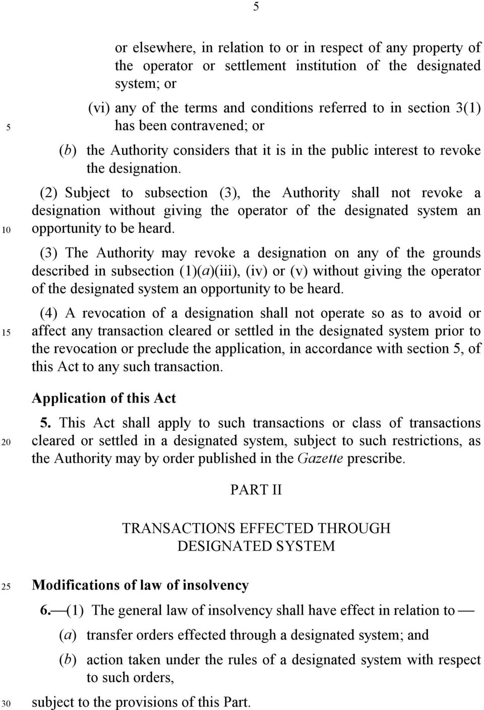 (2) Subject to subsection (3), the Authority shall not revoke a designation without giving the operator of the designated system an opportunity to be heard.