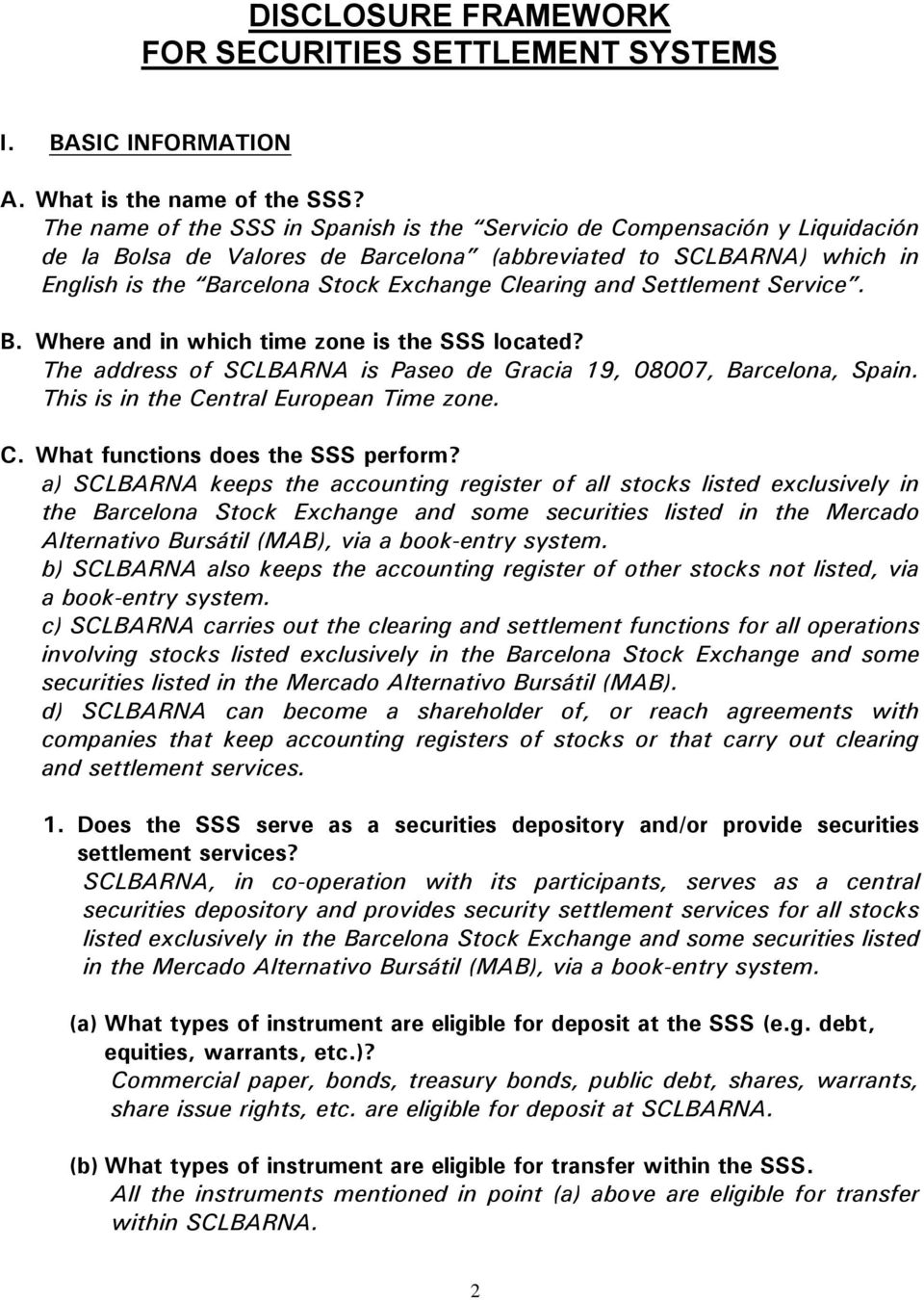and Settlement Service. B. Where and in which time zone is the SSS located? The address of SCLBARNA is Paseo de Gracia 19, 08007, Barcelona, Spain. This is in the Ce