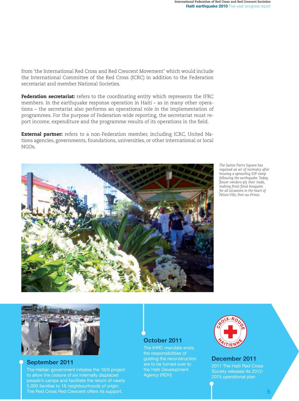 In the earthquake response operation in Haiti as in many other operations the secretariat also performs an operational role in the implementation of programmes.