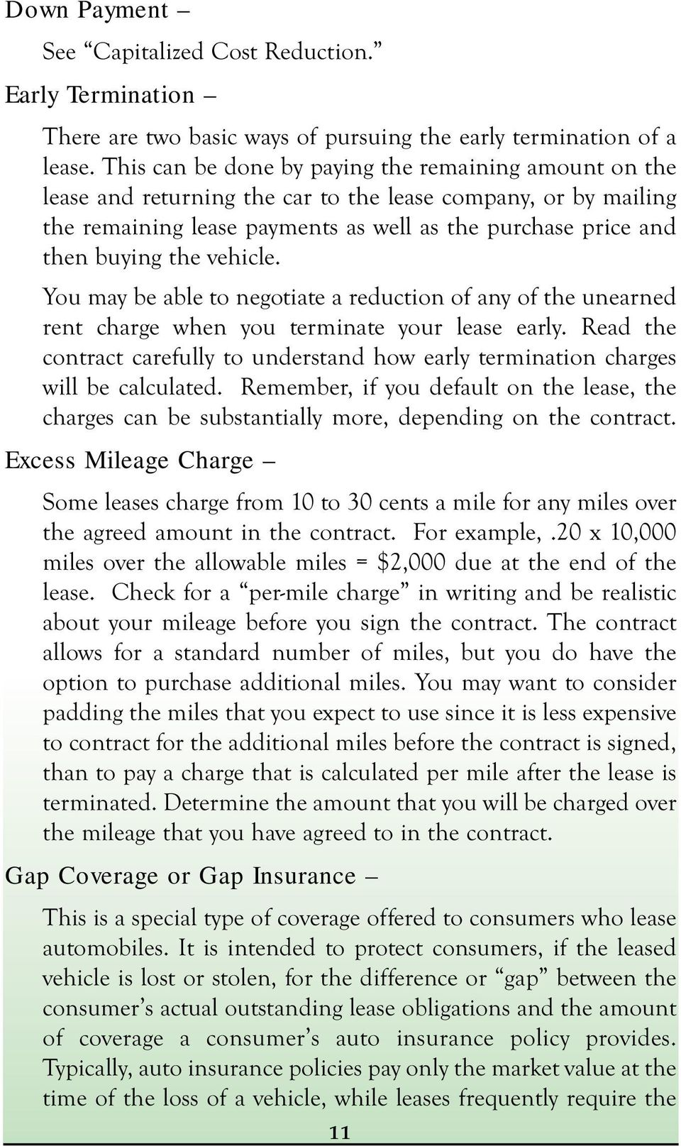 vehicle. You may be able to negotiate a reduction of any of the unearned rent charge when you terminate your lease early.