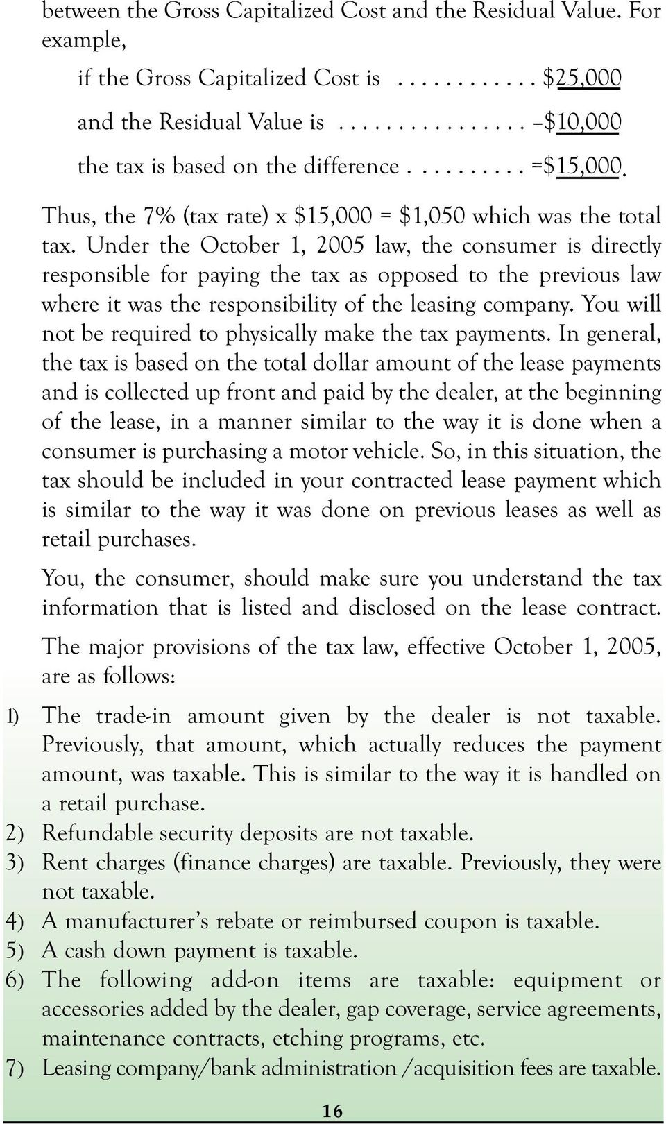 Under the October 1, 2005 law, the consumer is directly responsible for paying the tax as opposed to the previous law where it was the responsibility of the leasing company.