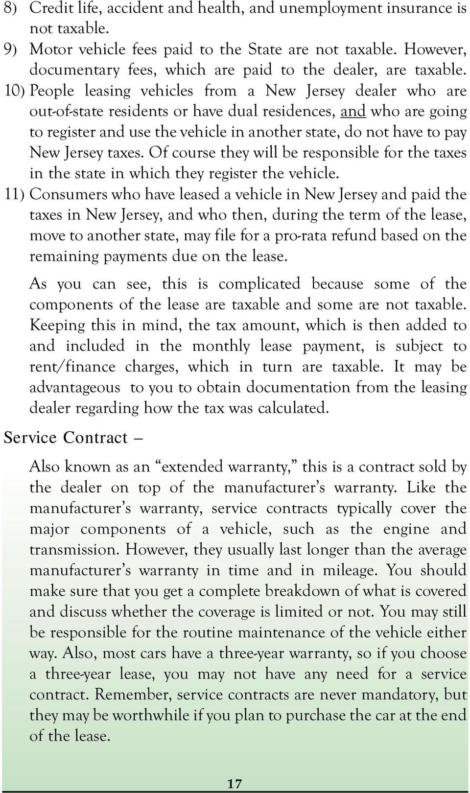 10) People leasing vehicles from a New Jersey dealer who are out-of-state residents or have dual residences, and who are going to register and use the vehicle in another state, do not have to pay New