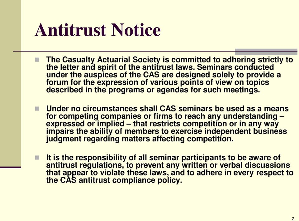 Under no circumstances shall CAS seminars be used as a means for competing companies or firms to reach any understanding expressed or implied that restricts competition or in any way impairs the