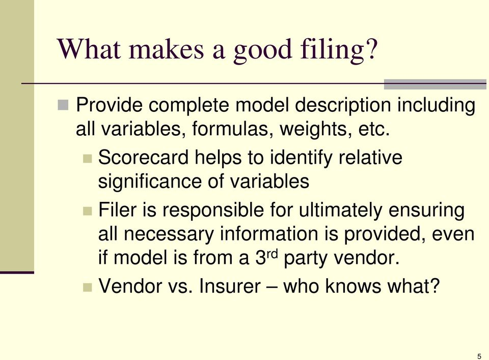 Scorecard helps to identify relative significance of variables Filer is responsible
