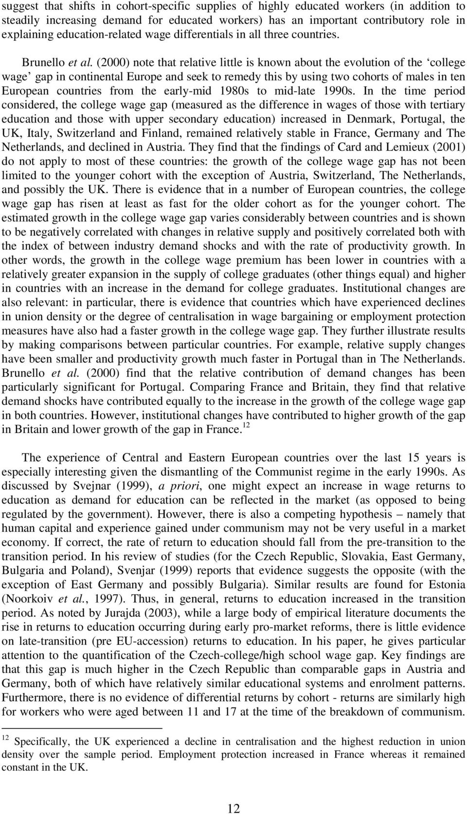 (2000) note that relative little is known about the evolution of the college wage gap in continental Europe and seek to remedy this by using two cohorts of males in ten European countries from the