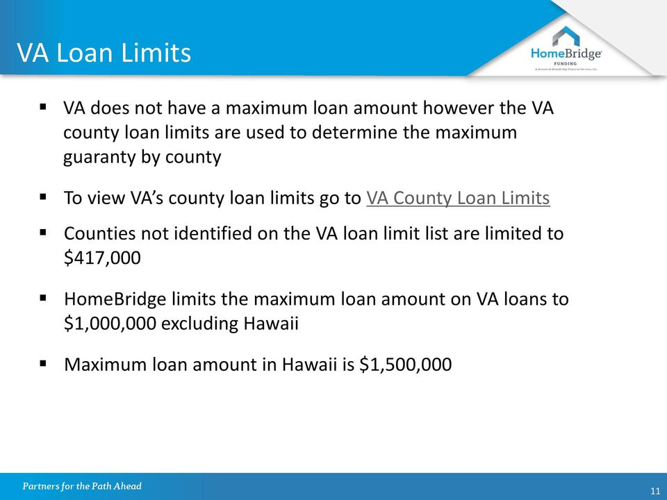 County Loan Limits Counties not identified on the VA loan limit list are limited to $417,000 HomeBridge