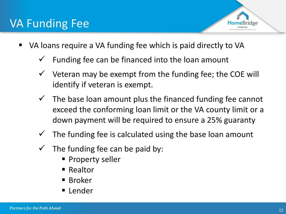 The base loan amount plus the financed funding fee cannot exceed the conforming loan limit or the VA county limit or a down payment